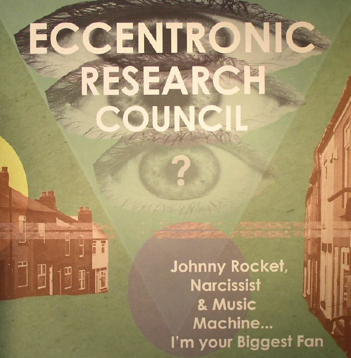 Eccentronic Research Council - Johnny Rocket, Narcissist and Music Machine…I'm Your Biggest Fan