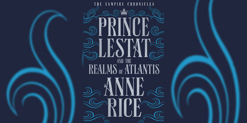 Book Review: Prince Lestat and the Realms of Atlantis by Anne Rice