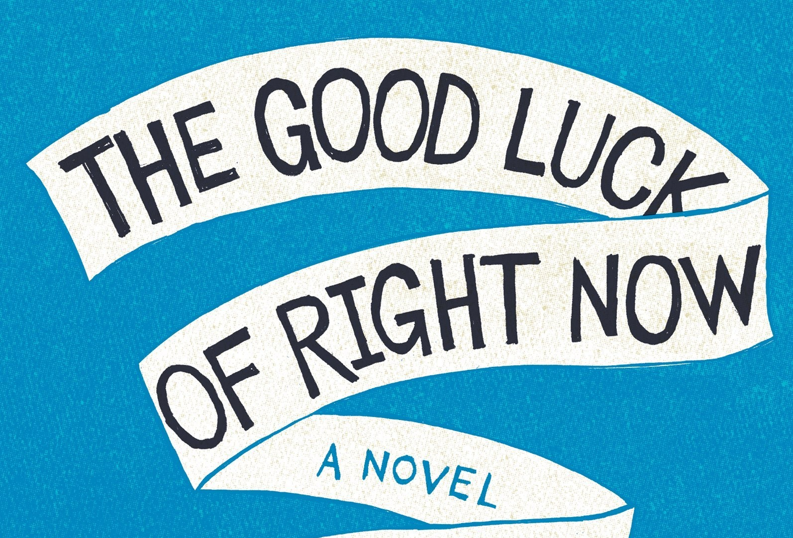 the-good-luck-of-right-now